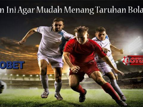Lakukan Ini Agar Mudah Menang Taruhan Bola Online
